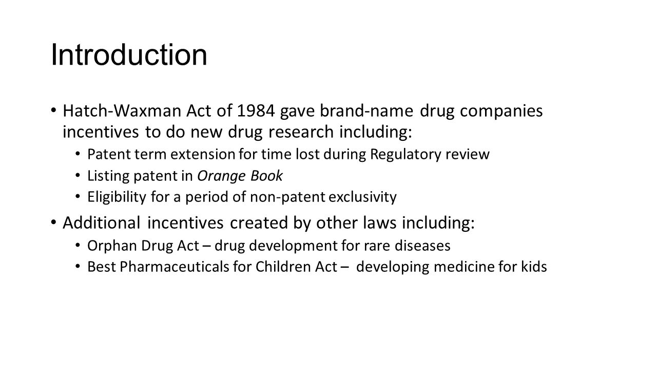 Introduction Hatch-Waxman Act of 1984 gave brand-name drug companies incentives to do new drug research including: