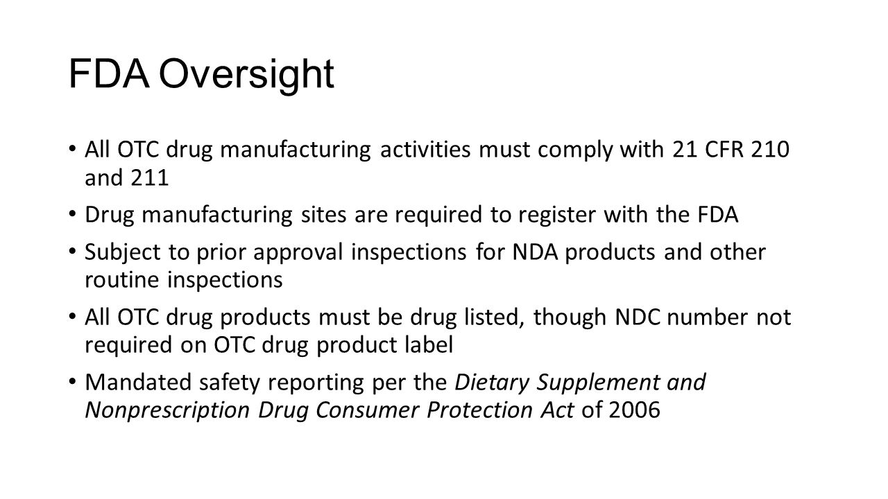 FDA Oversight All OTC drug manufacturing activities must comply with 21 CFR 210 and 211.