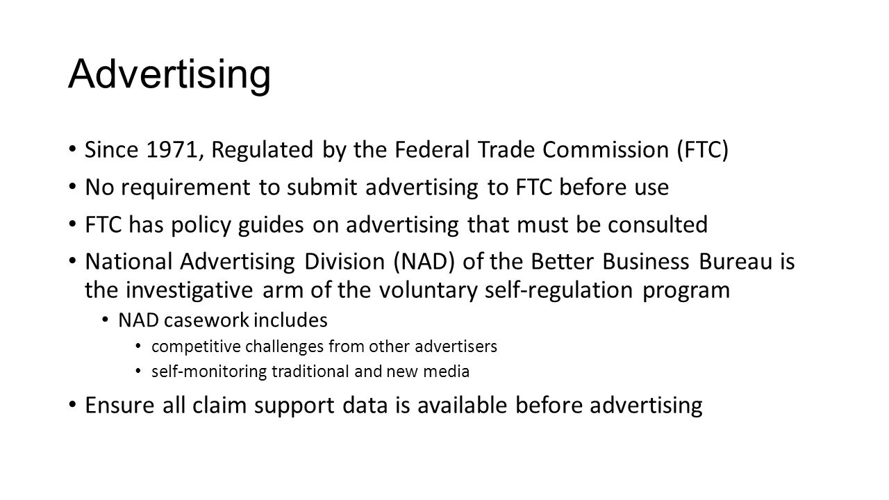 Advertising Since 1971, Regulated by the Federal Trade Commission (FTC) No requirement to submit advertising to FTC before use.