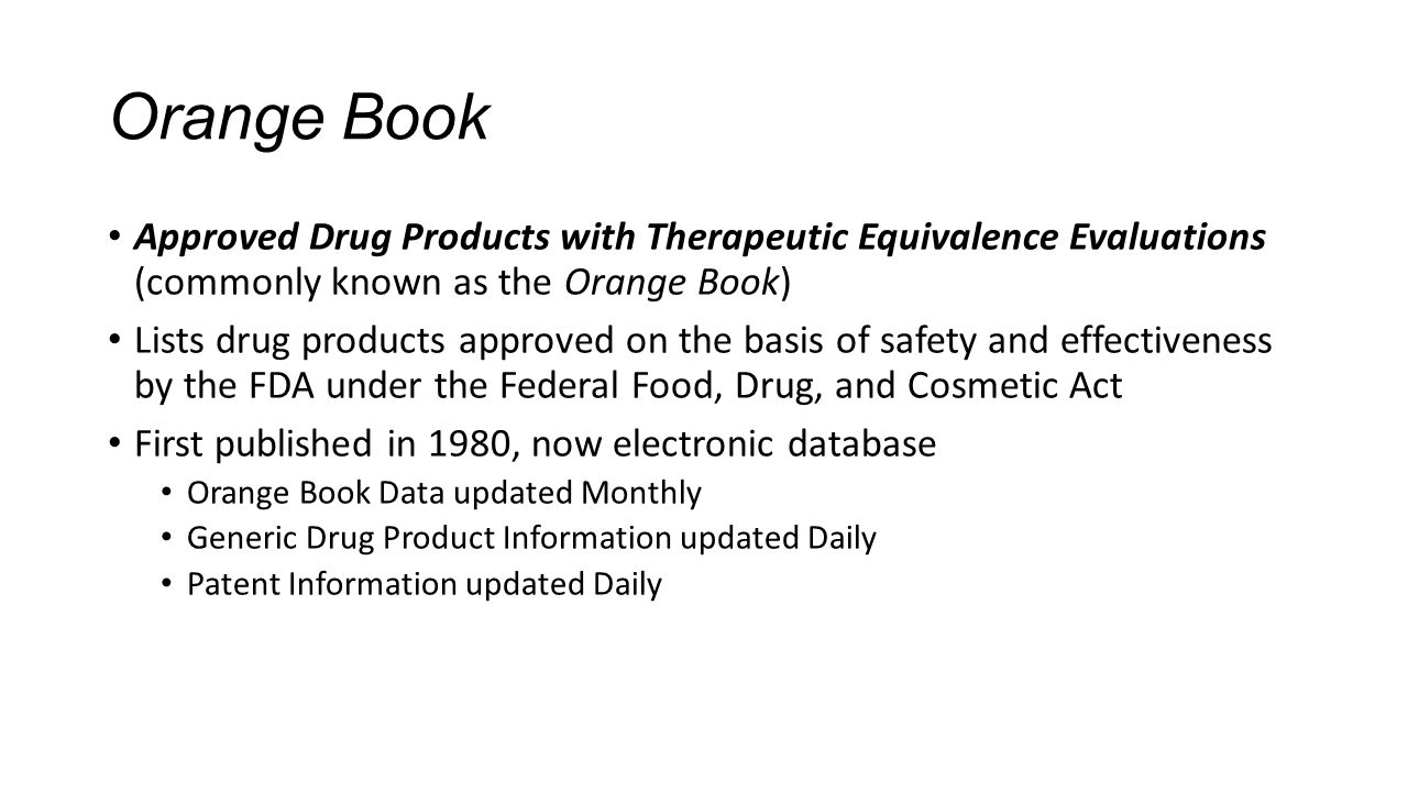 Orange Book Approved Drug Products with Therapeutic Equivalence Evaluations (commonly known as the Orange Book)
