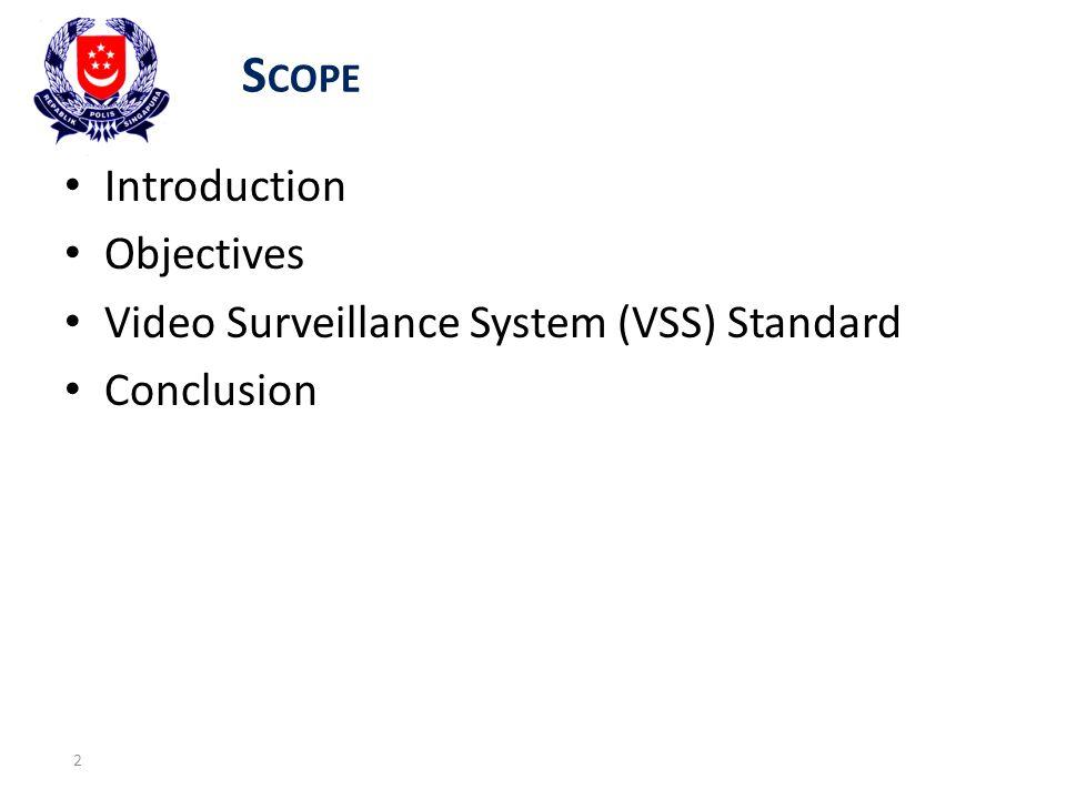 Scope Introduction Objectives Video Surveillance System (VSS) Standard