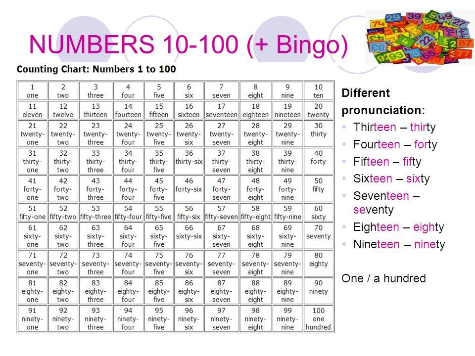 NUMBERS 10-100 (+ Bingo) Different pronunciation: Thirteen – thirty