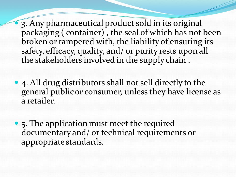 3. Any pharmaceutical product sold in its original packaging ( container) , the seal of which has not been broken or tampered with, the liability of ensuring its safety, efficacy, quality, and/ or purity rests upon all the stakeholders involved in the supply chain .