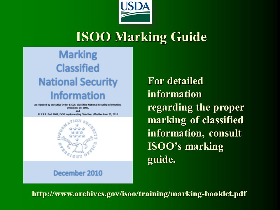 ISOO Marking Guide For detailed information regarding the proper marking of classified information, consult ISOO's marking guide.
