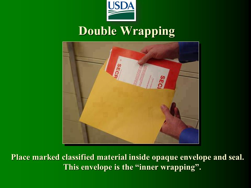 Double Wrapping Place marked classified material inside opaque envelope and seal.