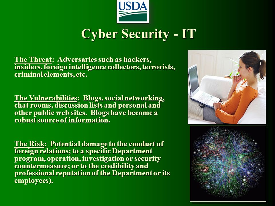 Cyber Security - IT The Threat: Adversaries such as hackers, insiders, foreign intelligence collectors, terrorists, criminal elements, etc.
