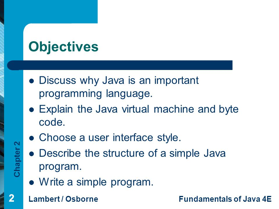 Objectives Discuss why Java is an important programming language.