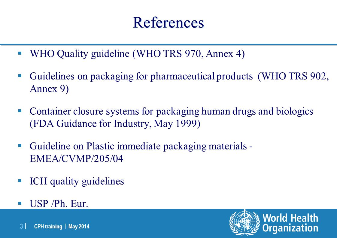 References WHO Quality guideline (WHO TRS 970, Annex 4)