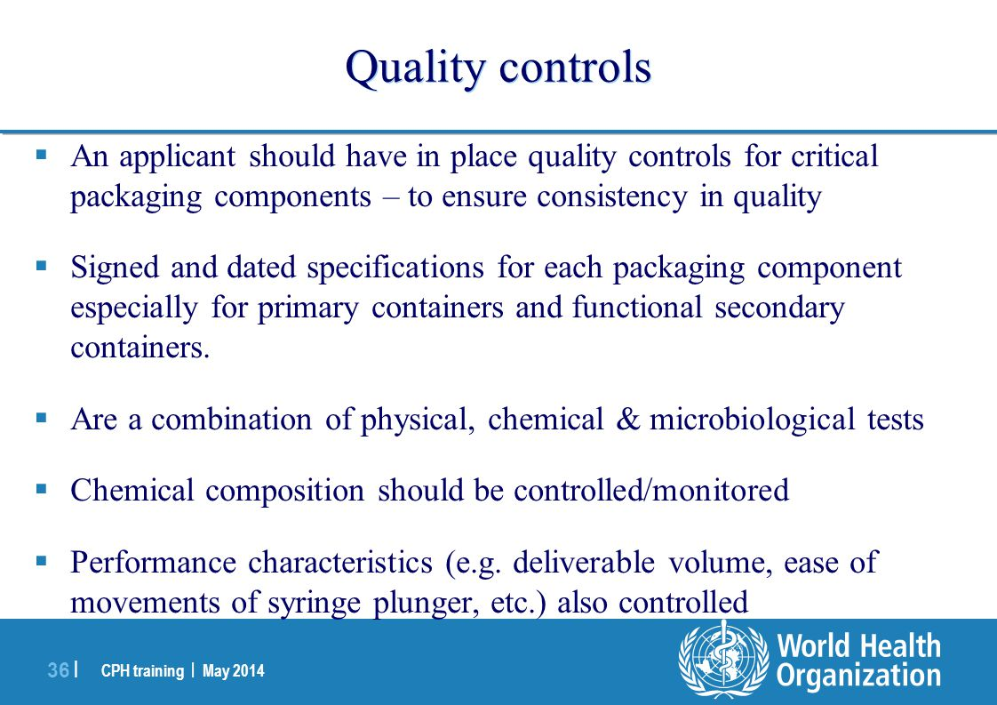 Quality controls An applicant should have in place quality controls for critical packaging components – to ensure consistency in quality.