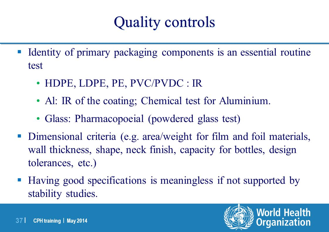 Quality controls Identity of primary packaging components is an essential routine test. HDPE, LDPE, PE, PVC/PVDC : IR.