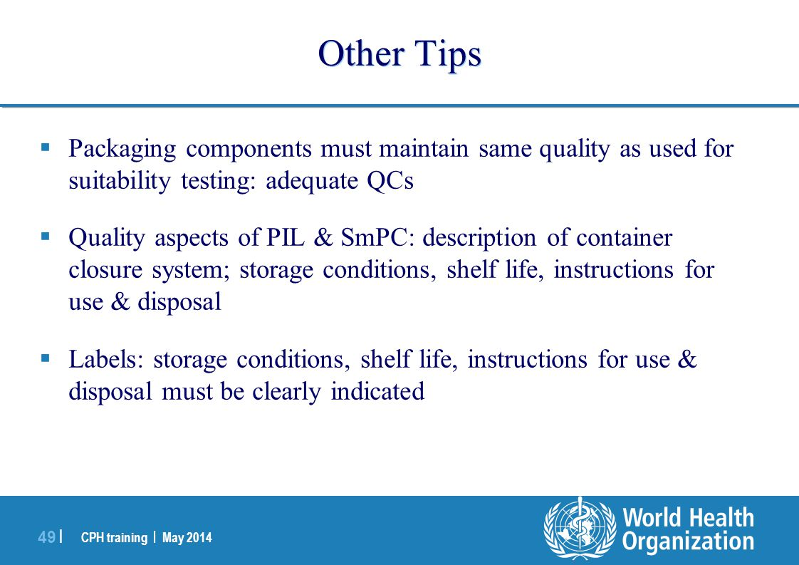 Other Tips Packaging components must maintain same quality as used for suitability testing: adequate QCs.