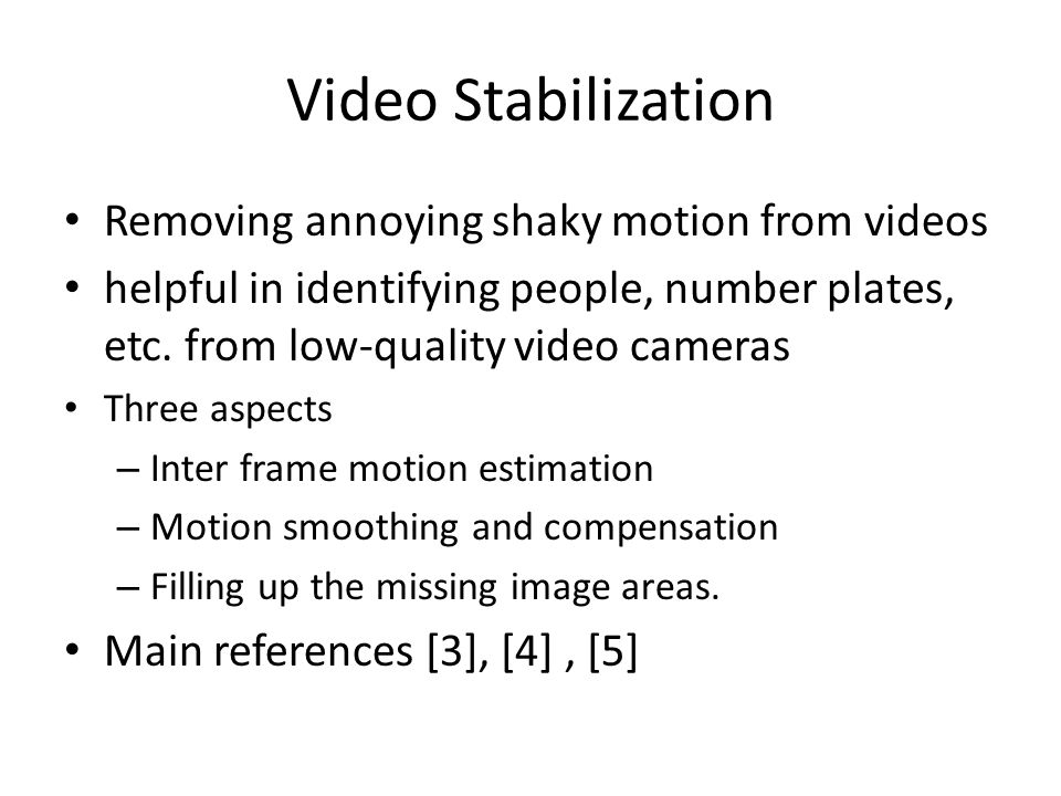 Video Stabilization Removing annoying shaky motion from videos
