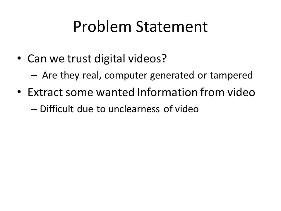 Problem Statement Can we trust digital videos