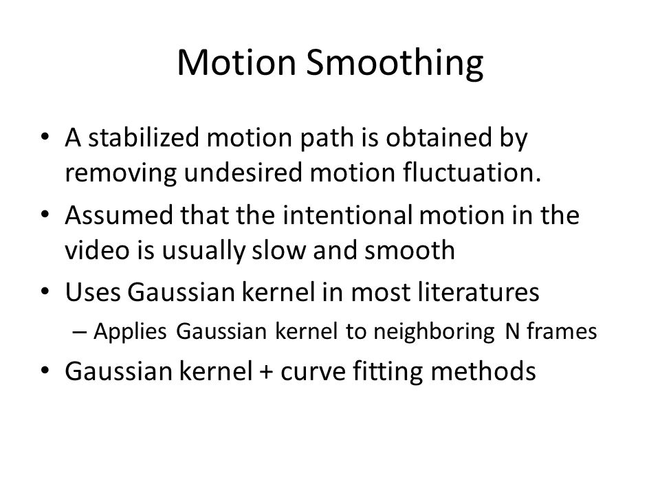 Motion Smoothing A stabilized motion path is obtained by removing undesired motion fluctuation.
