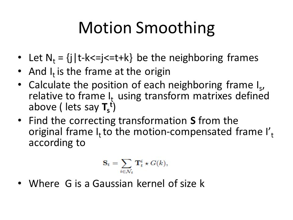 Motion Smoothing Let Nt = {j|t-k<=j<=t+k} be the neighboring frames. And It is the frame at the origin.