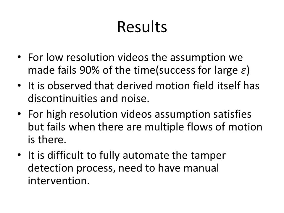 Results For low resolution videos the assumption we made fails 90% of the time(success for large 𝜀)