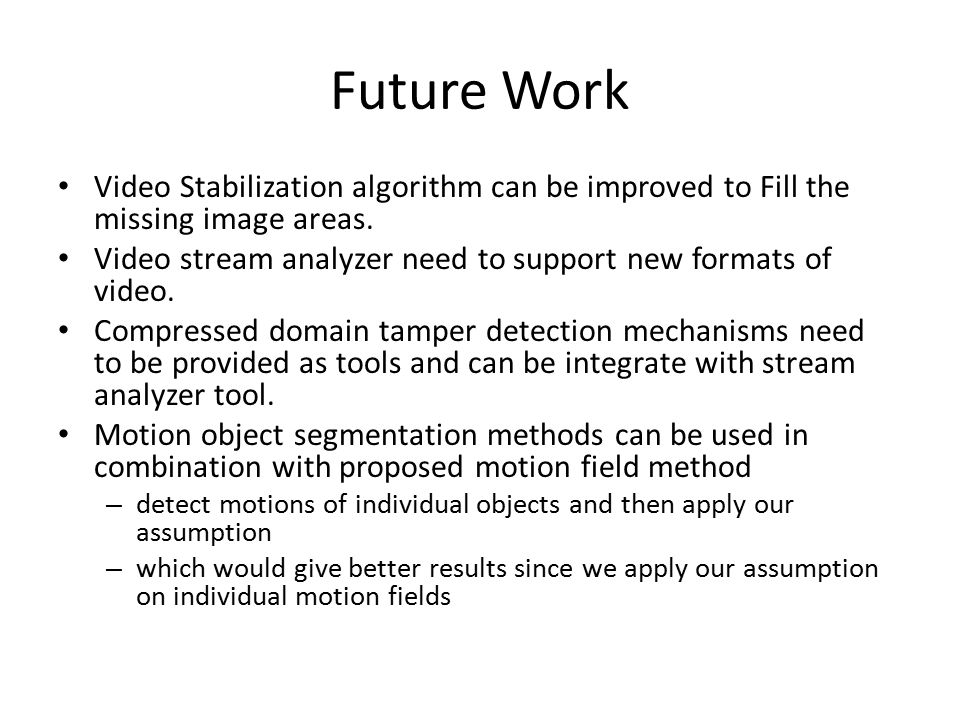 Future Work Video Stabilization algorithm can be improved to Fill the missing image areas.