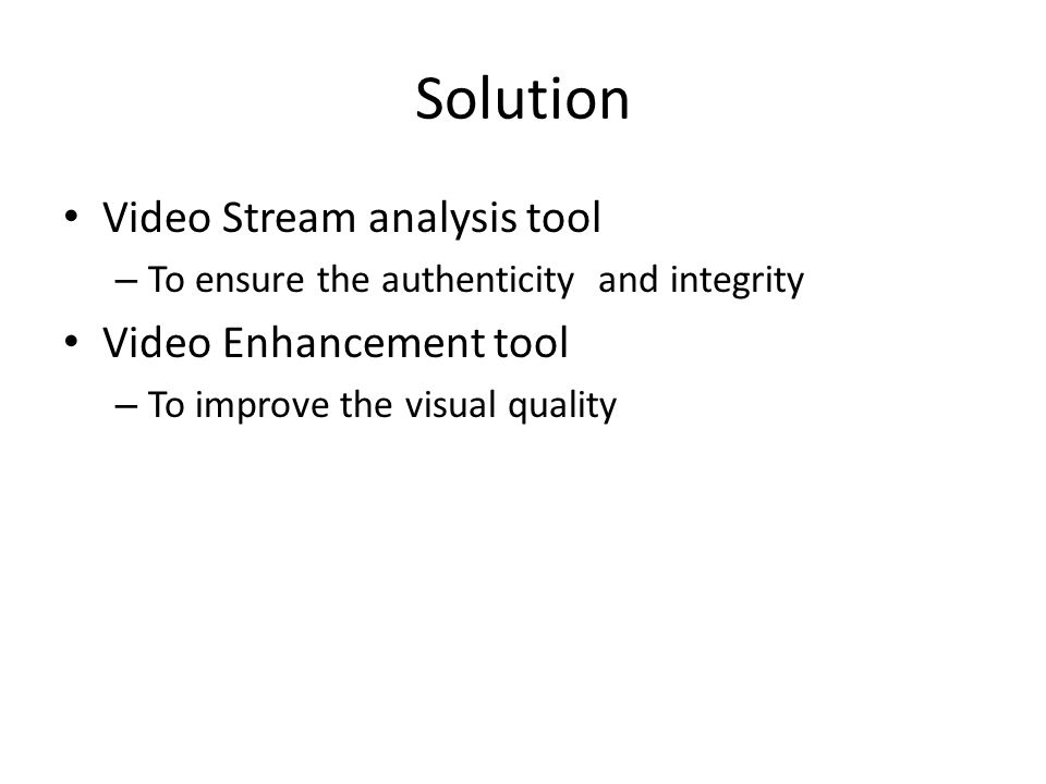 Solution Video Stream analysis tool Video Enhancement tool
