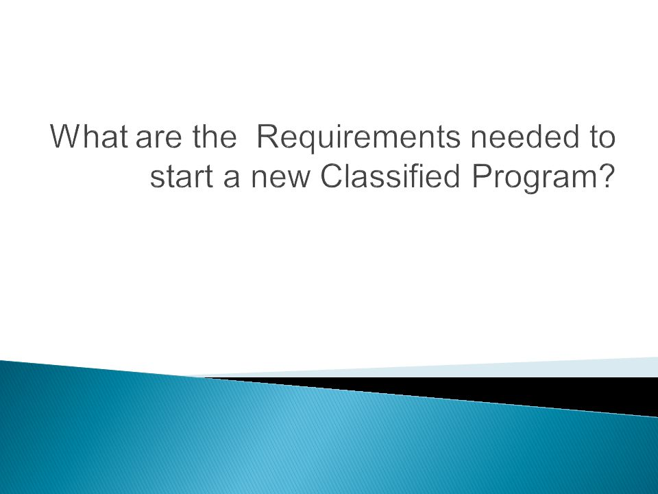 What are the Requirements needed to start a new Classified Program