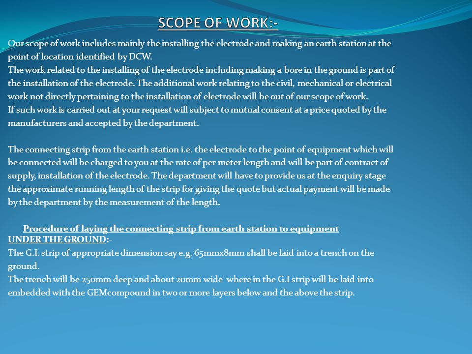 SCOPE OF WORK:- Our scope of work includes mainly the installing the electrode and making an earth station at the.