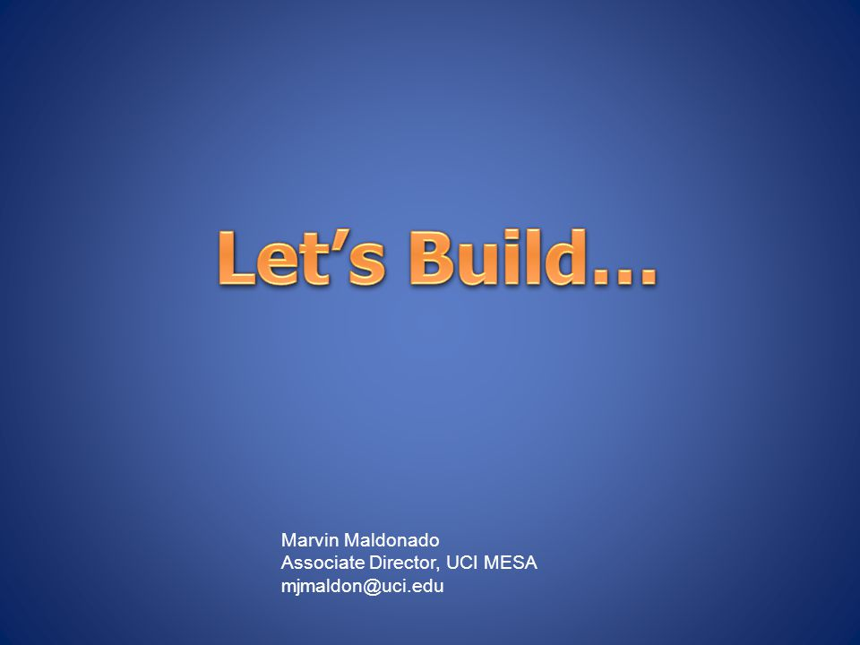 Let's Build… Marvin Maldonado Associate Director, UCI MESA