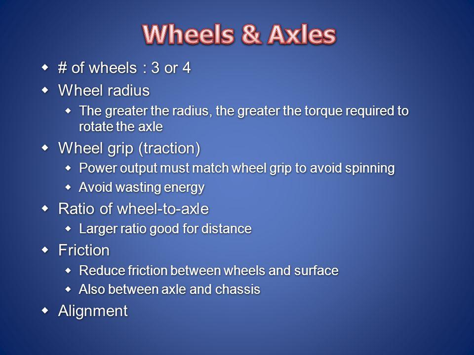 Wheels & Axles # of wheels : 3 or 4 Wheel radius Wheel grip (traction)