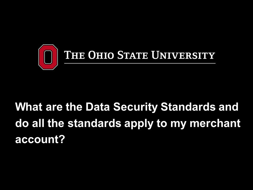What are the Data Security Standards and do all the standards apply to my merchant account