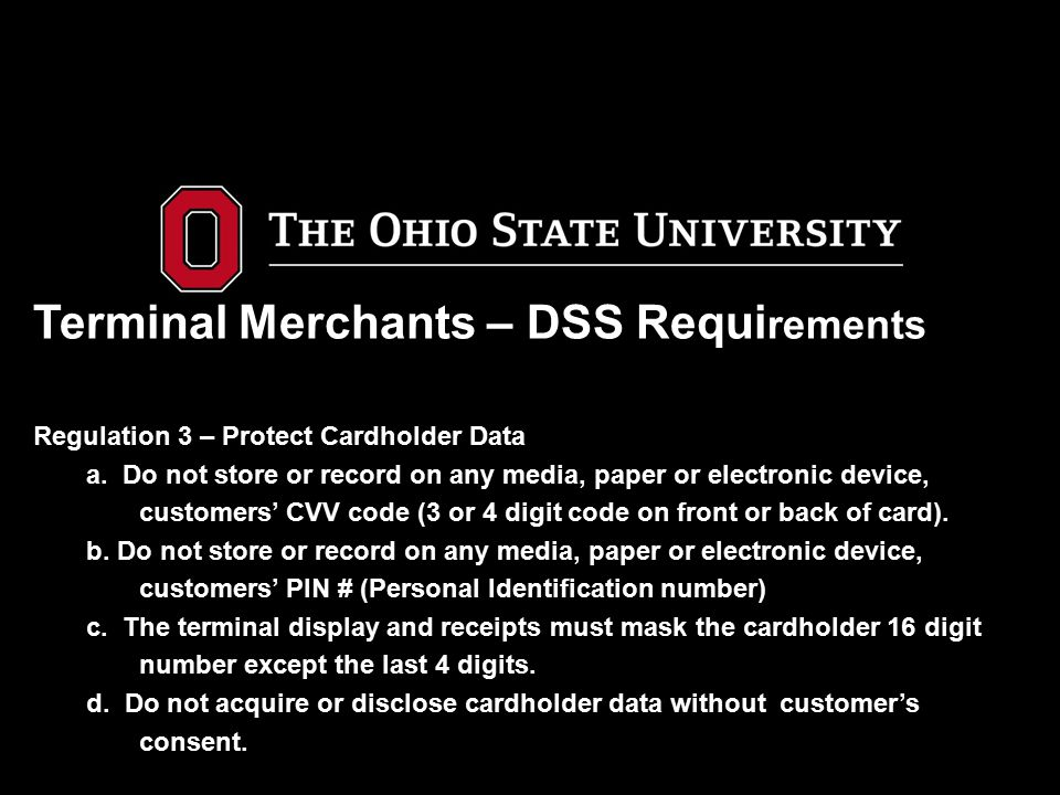 Terminal Merchants – DSS Requirements Regulation 3 – Protect Cardholder Data a.