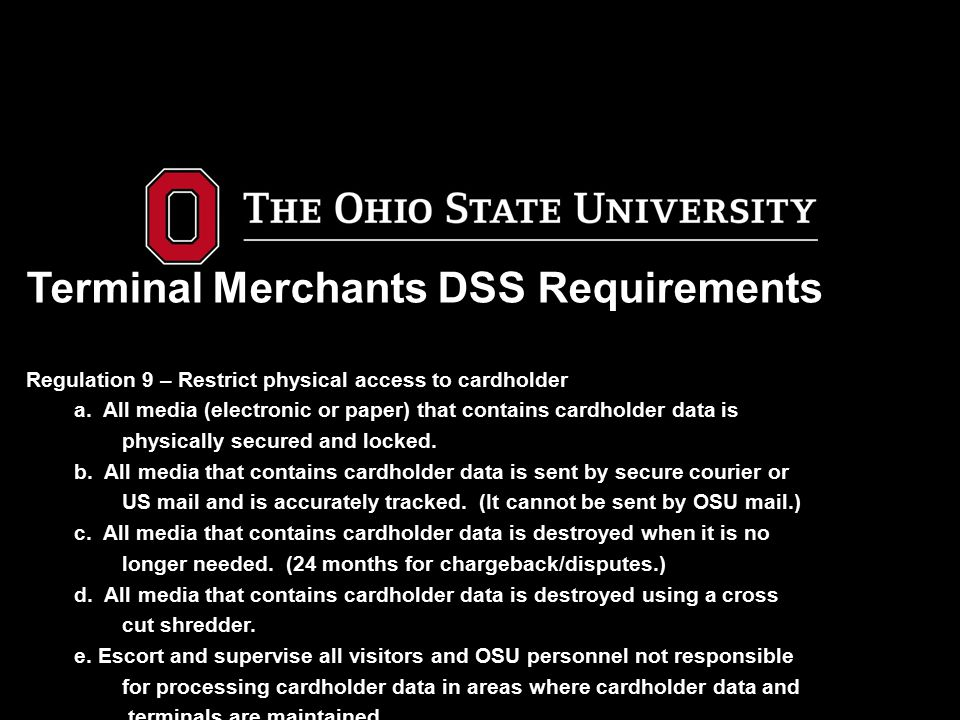 Terminal Merchants DSS Requirements Regulation 9 – Restrict physical access to cardholder a.