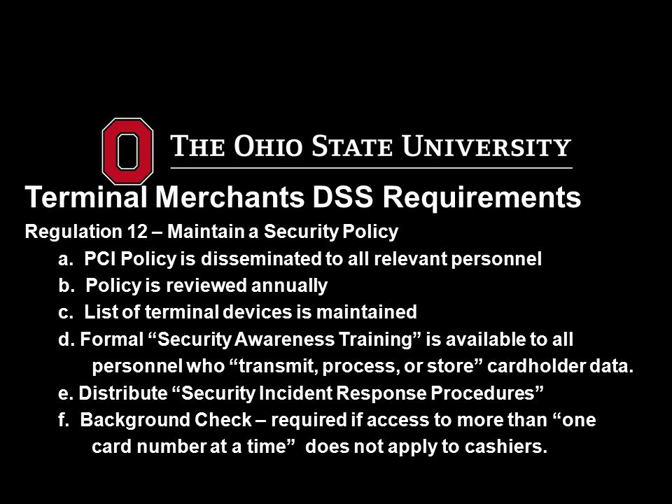 Terminal Merchants DSS Requirements Regulation 12 – Maintain a Security Policy a.