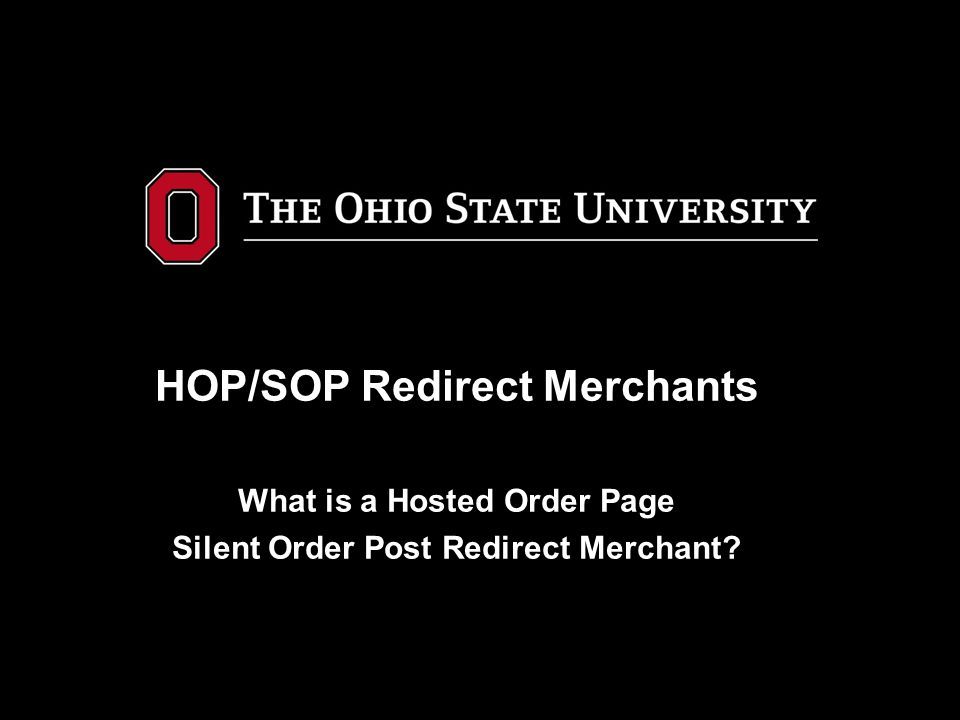 HOP/SOP Redirect Merchants What is a Hosted Order Page Silent Order Post Redirect Merchant