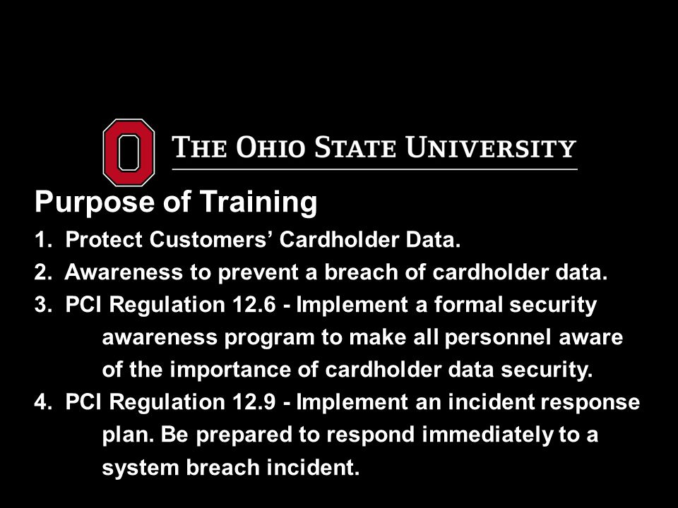 Purpose of Training 1. Protect Customers' Cardholder Data. 2