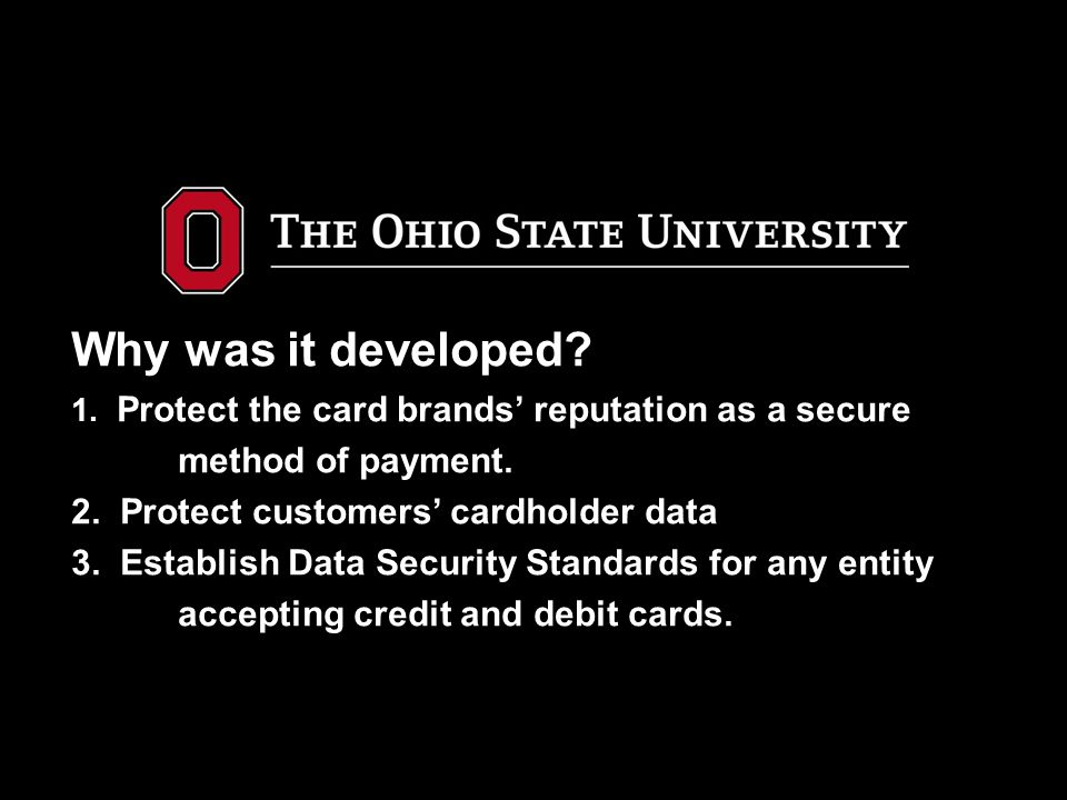 Why was it developed. 1. Protect the card brands' reputation as a secure method of payment.