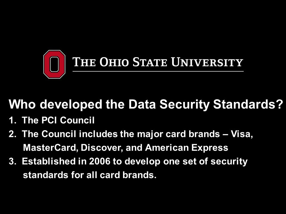 Who developed the Data Security Standards. 1. The PCI Council 2