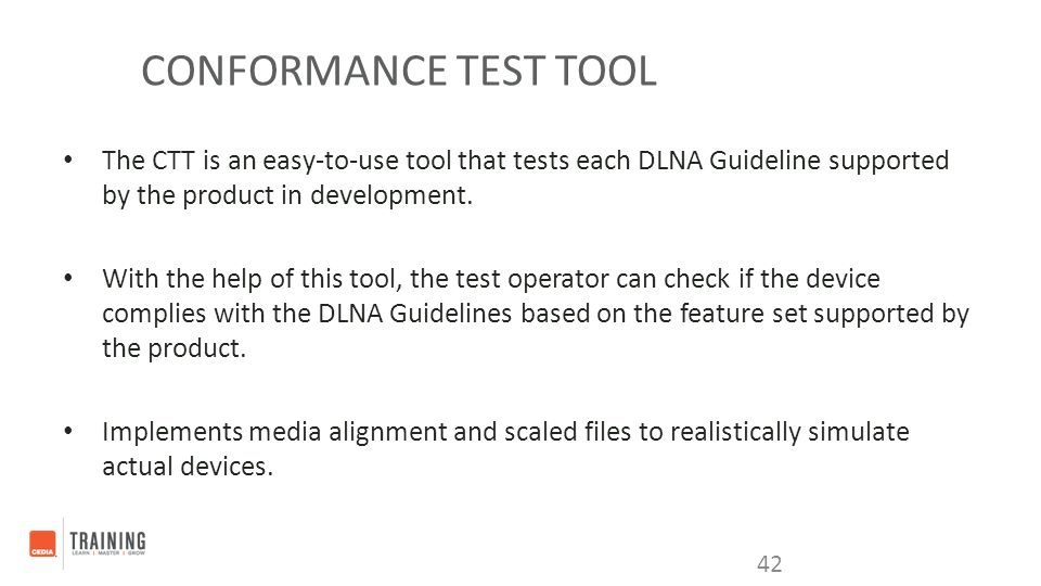 Conformance Test Tool The CTT is an easy-to-use tool that tests each DLNA Guideline supported by the product in development.