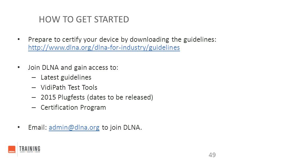 How to Get started Prepare to certify your device by downloading the guidelines: http://www.dlna.org/dlna-for-industry/guidelines.