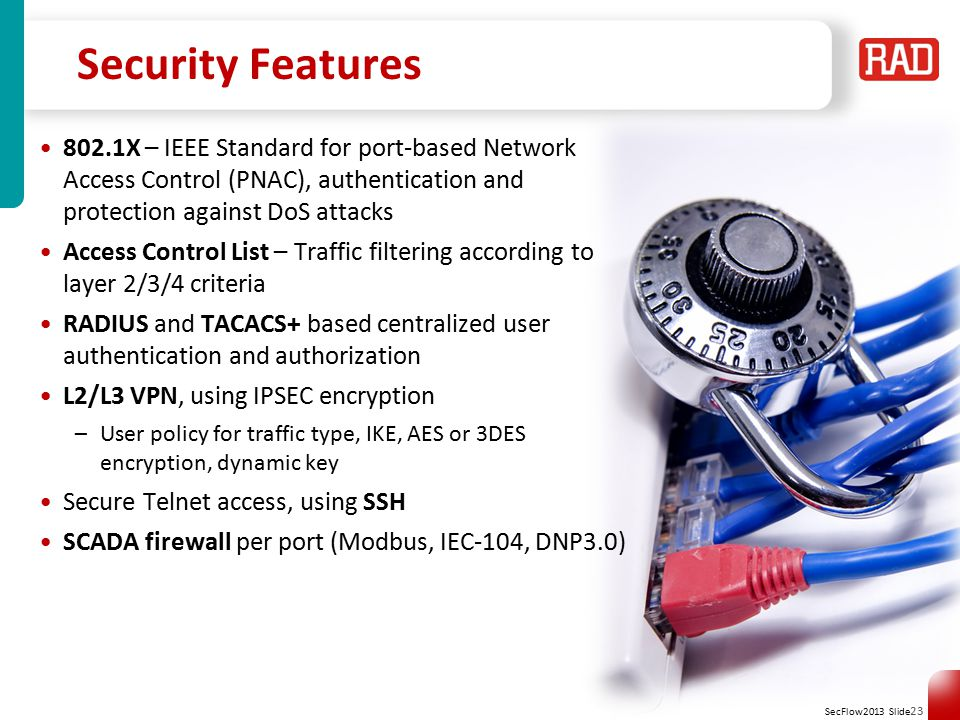 Security Features 802.1X – IEEE Standard for port-based Network Access Control (PNAC), authentication and protection against DoS attacks.