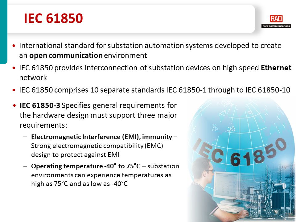 IEC 61850 International standard for substation automation systems developed to create an open communication environment.