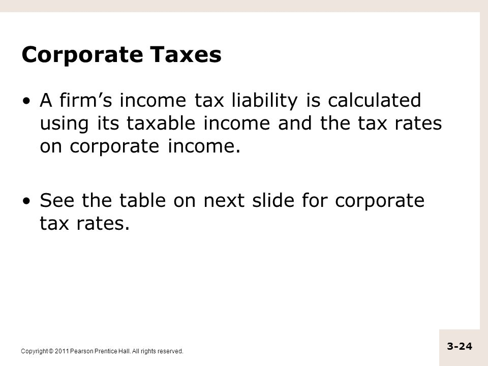 Corporate Taxes A firm's income tax liability is calculated using its taxable income and the tax rates on corporate income.