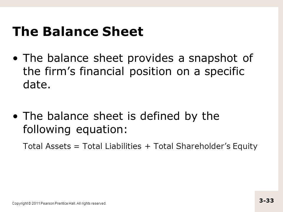 The Balance Sheet The balance sheet provides a snapshot of the firm's financial position on a specific date.
