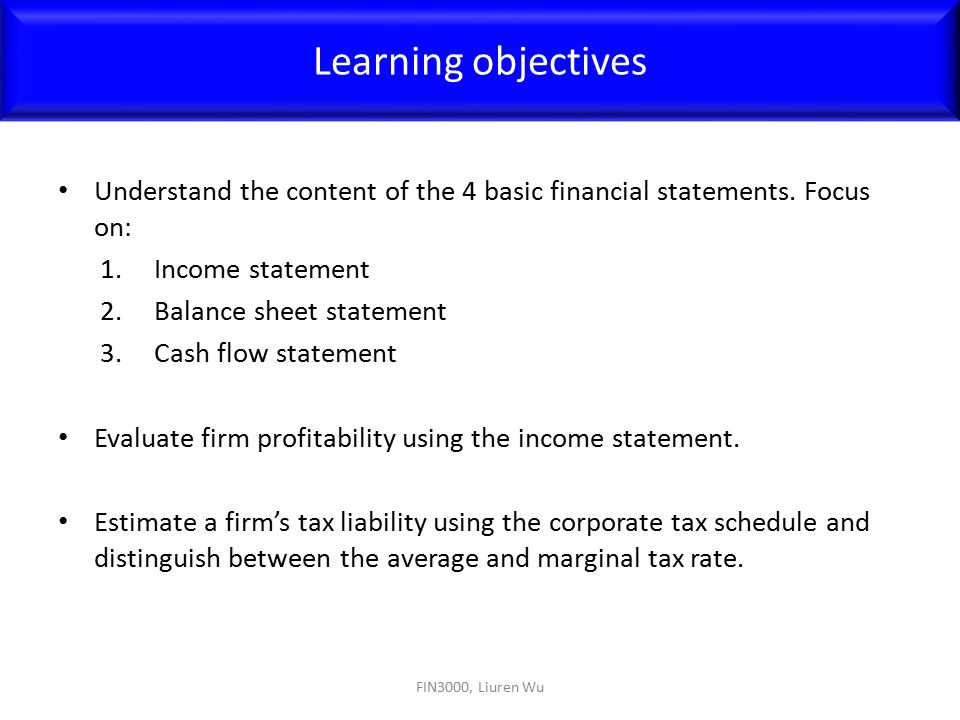 Learning objectives Understand the content of the 4 basic financial statements. Focus on: Income statement.
