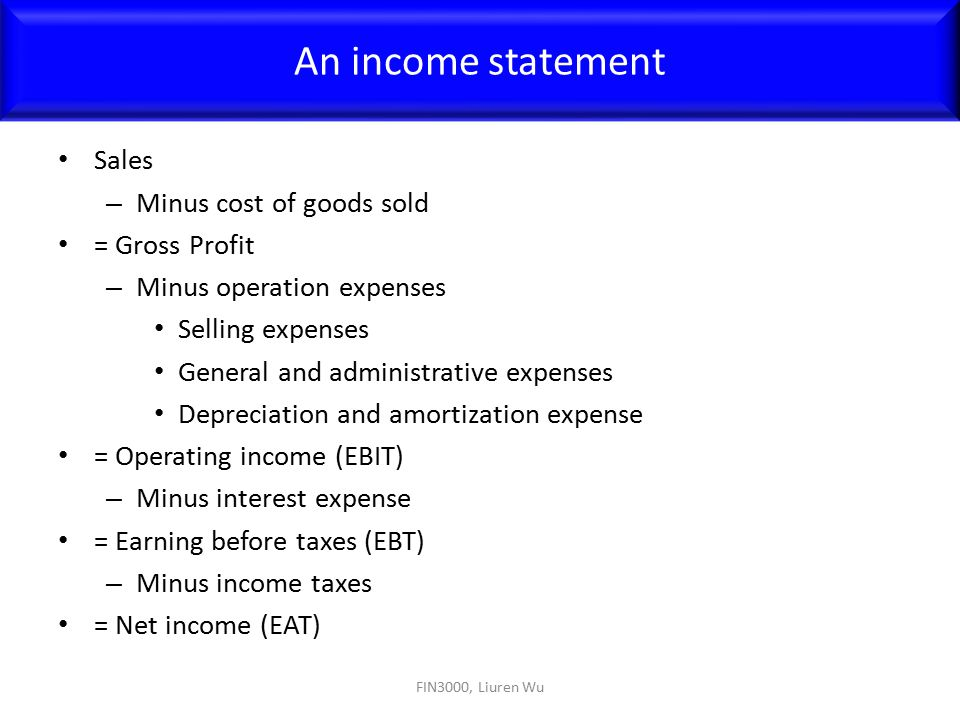 An income statement Sales Minus cost of goods sold = Gross Profit