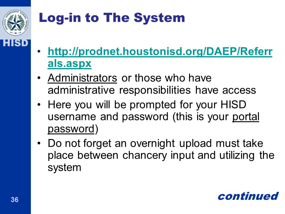 Log-in to The System http://prodnet.houstonisd.org/DAEP/Referrals.aspx