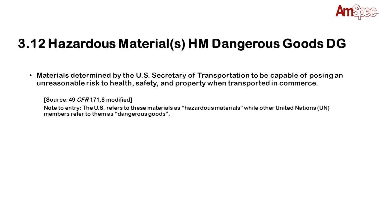 3.12 Hazardous Material(s) HM Dangerous Goods DG