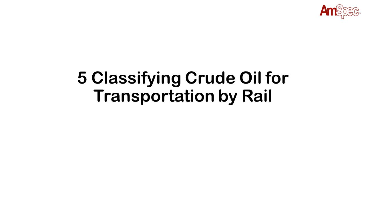 5 Classifying Crude Oil for Transportation by Rail