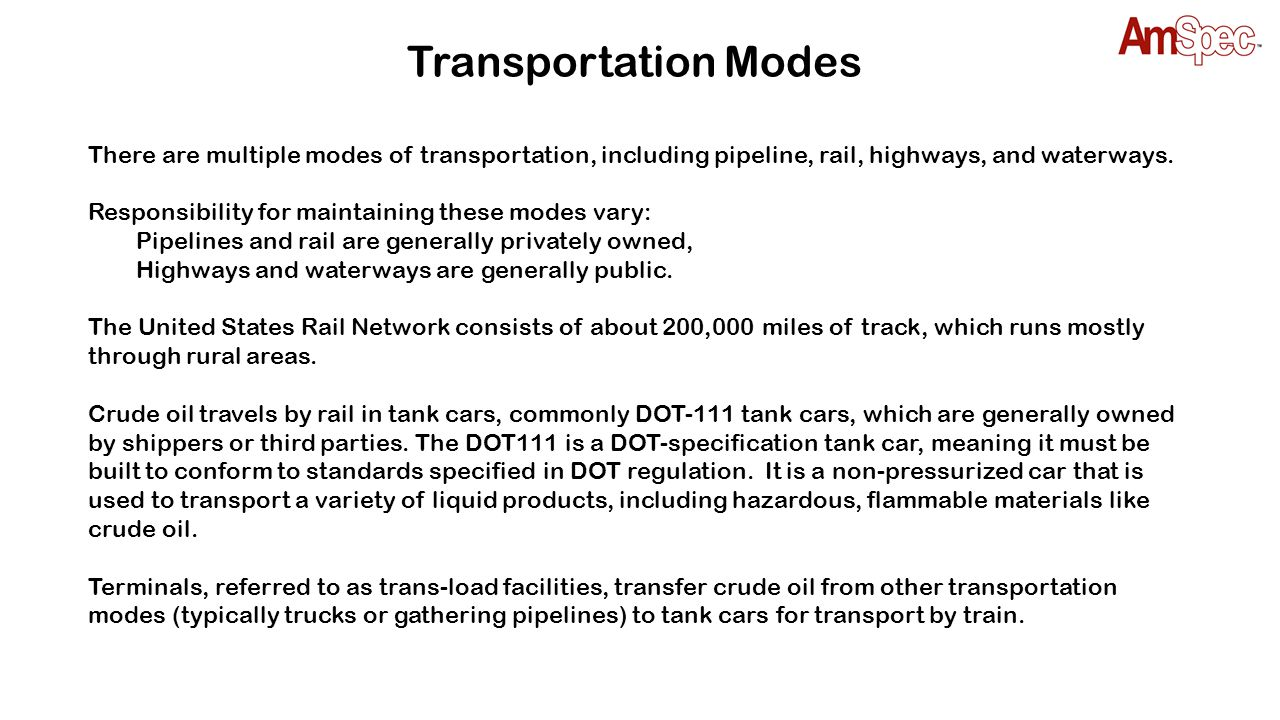 Transportation Modes There are multiple modes of transportation, including pipeline, rail, highways, and waterways.
