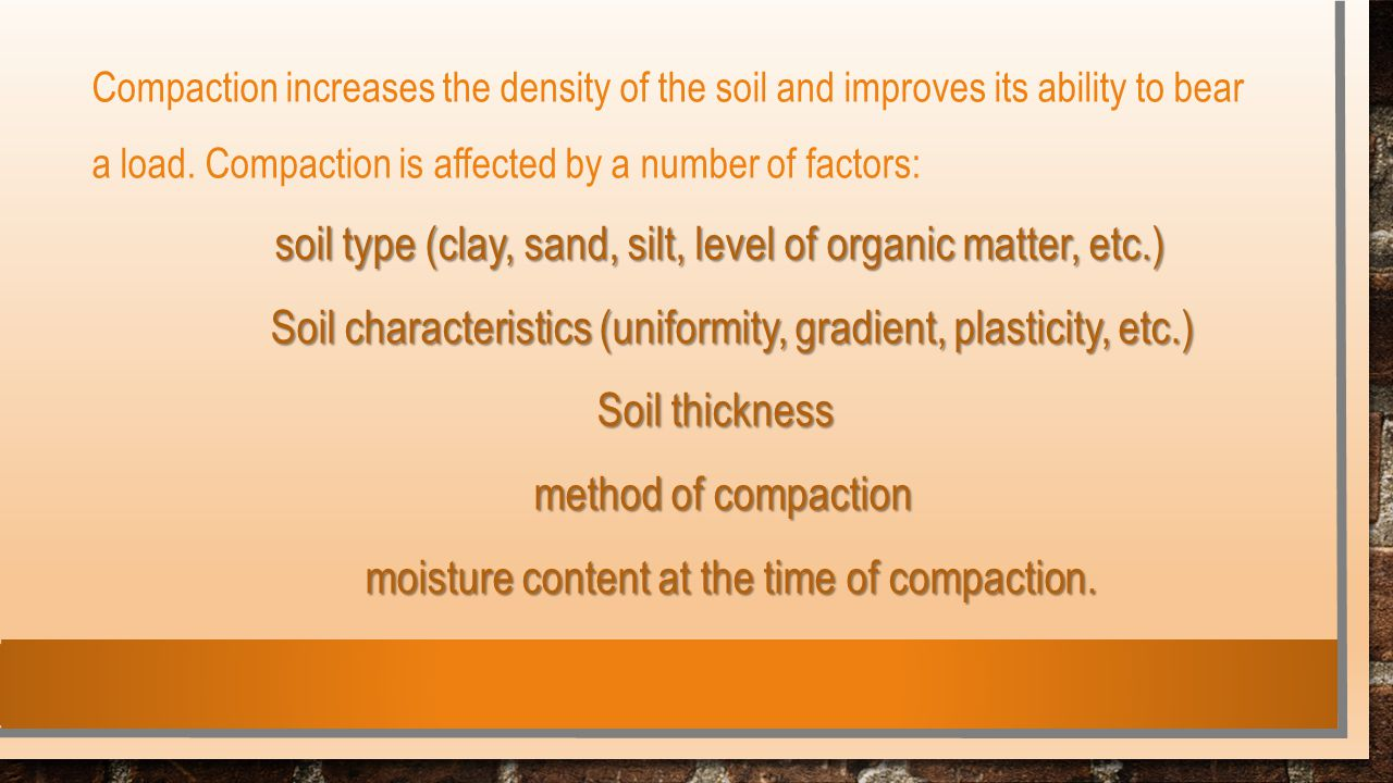 Compaction increases the density of the soil and improves its ability to bear a load.