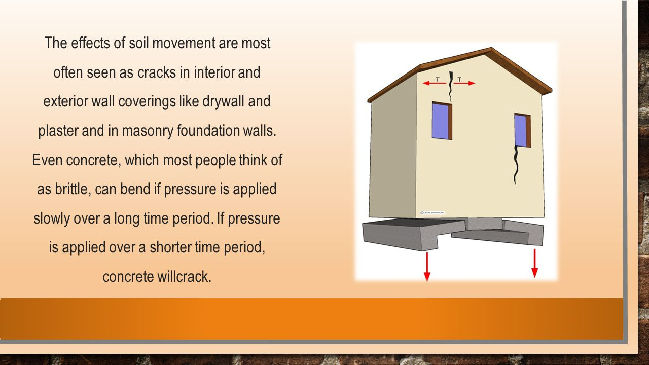 The effects of soil movement are most often seen as cracks in interior and exterior wall coverings like drywall and plaster and in masonry foundation walls.