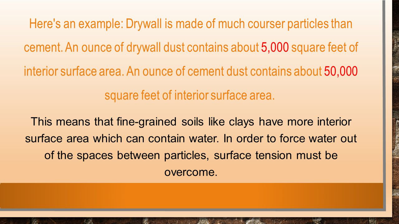 Here s an example: Drywall is made of much courser particles than cement. An ounce of drywall dust contains about 5,000 square feet of interior surface area. An ounce of cement dust contains about 50,000 square feet of interior surface area.