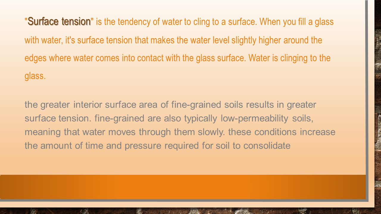 Surface tension is the tendency of water to cling to a surface